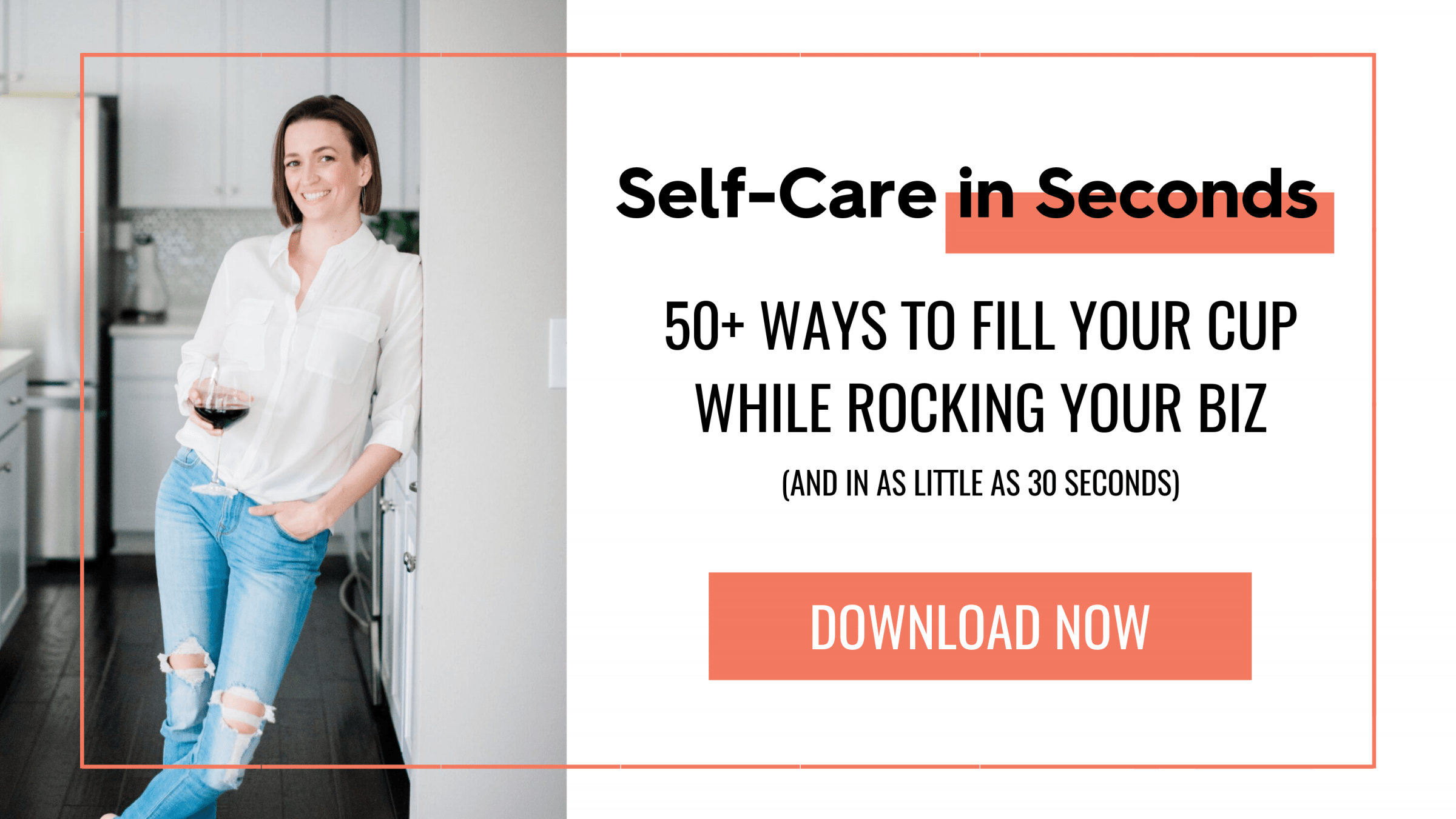 Tara Wagner smiling and leaning in kitchen with a glass of wine with text that reads, Self-Care in Seconds, 50+ ways to fill your cup while rocking your biz (and in as little as 30 seconds)