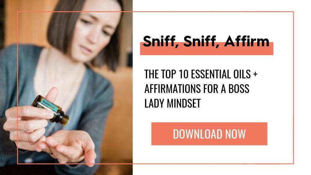 Image of Tara Wagner dripping essential oils out of the bottle with text that reads, Sniff Sniff Affirm: The Top 10 essential oils + affirmations for a boss lady mindset
